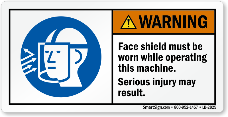 Face shield must be worn while operating this machine