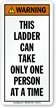Ladder Can Take One Person At Time Label