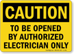 To Be Opened By Authorized Electricians Only Sign