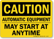 Caution Automatic Equipment May Start Sign