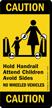Caution Hold Handrail Attend Children Sign