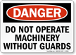 Do Not Operate Machinery Without Guards Sign