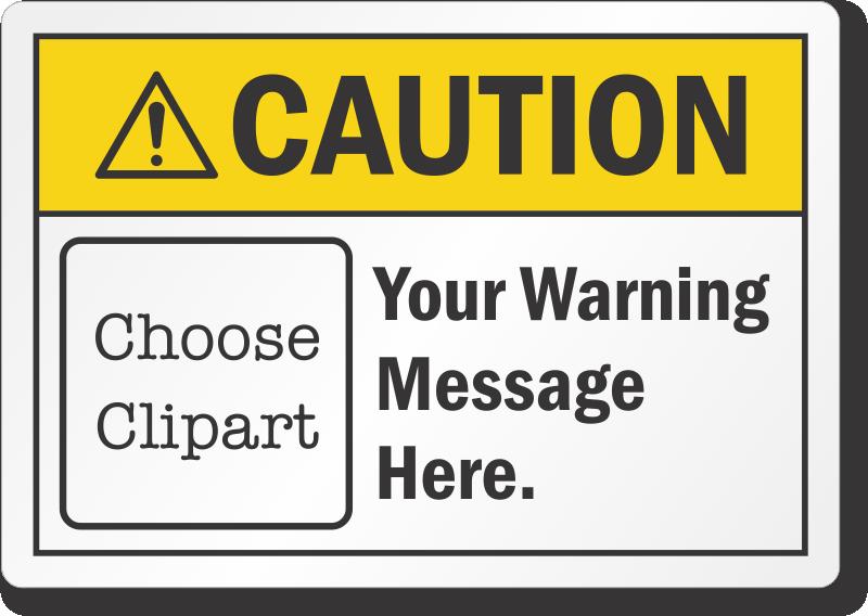 ⚠ Custom Caution Labels Caution against unsafe work practices