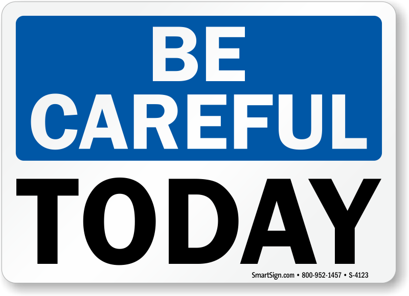 Be Careful Today Safety Slogan Sign Sku S 4123