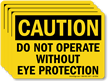 Do Not Operate Without Eye Protection Caution Label