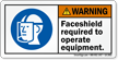 Faceshield Required To Operate Equipment Warning Label