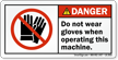Do Not Wear Gloves When Operating Machine Label