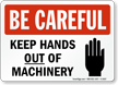 Be Careful Keep Hands Out Machinery Sign