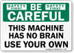 Be Careful Machine Has No Brain Sign