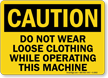 Caution Do Not Wear Loose Clothing Sign