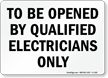 Openable By Qualified Electricians Only Sign