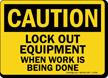 Caution Sign: Lockout Equipment When Work Done
