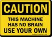 Machine Has No Brain, Use Your Brain Sign