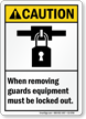 When Removing Guards Equipment Be Locked Out Sign