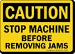 Caution: Stop Machine Before Removing Jams