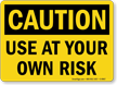 Use At Your Own Risk OSHA Caution Sign