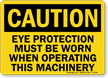 Eye Protection Must Be Worn, Operating Machinery Sign