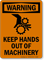 Warning: Keep Hands Out Of Machinery Sign